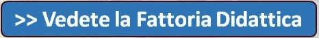 Vedete la Fattoria Didattica